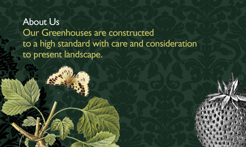 Our Greenhouses are constructed to a high standard with care and consideration to present landscape.